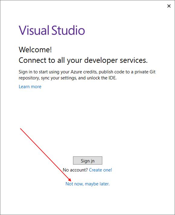 """После окончания установки Visual Studio запустится автоматически. Выберите опцию """"Not now, maybe later"""""""
