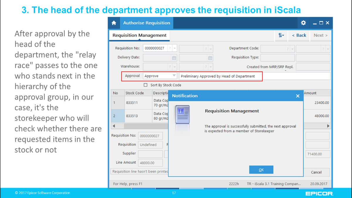 "3. The head of the department approves the requisition in iScala: After approval by the head of the department, the ""relay race"" passes to the one who stands next in the hierarchy of the approval group, in our case, it's the storekeeper who will check whether there are requested items in the stock or not"